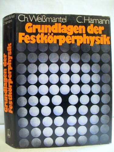 Grundlagen der Festkörperphysik. von Christian Weißmantel u. Claus Hamann. Unter Mitarb. von Hubert Burghardt ..., Hochschulbücher für Physik ; 42