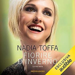 Fiorire d'inverno     La mia storia              Di:                                                                                                                                 Nadia Toffa                               Letto da:                                                                                                                                 Ester Parrulli                      Durata:  3 ore e 19 min     154 recensioni     Totali 4,5