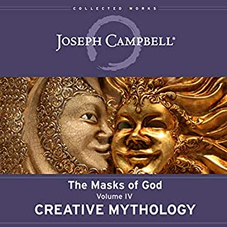 Creative Mythology     The Masks of God, Volume IV              By:                                                                                                                                 Joseph Campbell,                                                                                        David Kudler                               Narrated by:                                                                                                                                 Arthur Morey                      Length: 28 hrs and 55 mins     Not rated yet     Overall 0.0