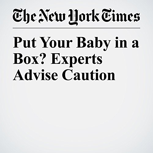 Put Your Baby in a Box? Experts Advise Caution copertina