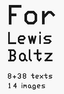 Lewis Baltz: For Lewis Baltz: 8 + 38 Texts, 14 Images
