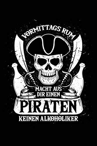 Vormittags Rum = Pirat: Notizbuch für Feiern Party Rum-Trinker Trink-Spruch Alkohol Party Feiern Saufen