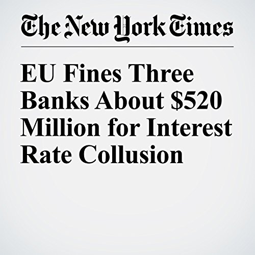 EU Fines Three Banks About $520 Million for Interest Rate Collusion audiobook cover art