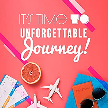 It's Time to Unforgettable Journey!