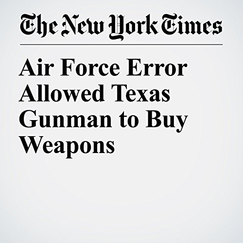 Air Force Error Allowed Texas Gunman to Buy Weapons copertina