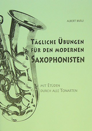 TAEGLICHE UEBUNGEN FUER DEN MODERNEN SAXOPHONISTEN - arrangiert für Saxophon [Noten / Sheetmusic] Komponist: BRAEU ALBERT