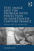 Text, Image, and the Problem with Perfection in Nineteenth-Century France: Utopia and Its Afterlives