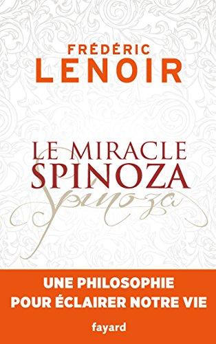 Le Miracle Spinoza Une Philosophie Pour Clairer Notre Vie Documents