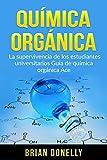 Química Orgánica: La Supervivencia de los Estudiantes Universitarios  Guía de Química Orgánica Ace