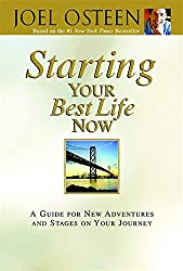 Starting Your Best Life Now: A Guide for New Adventures and Stages on Your Journey: Joel Osteen