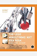 The LEGO MINDSTORMS NXT Idea Book: Design, Invent, and Build Paperback