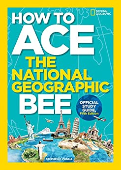 How to Ace the National Geographic Bee, Official Study Guide, Fifth Edition by [National Geographic Kids]