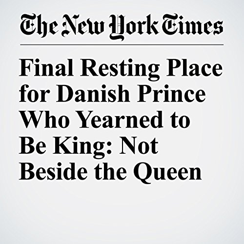 Final Resting Place for Danish Prince Who Yearned to Be King: Not Beside the Queen copertina