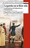 La Patria no se hizo sola (Serie Historia Moderna)