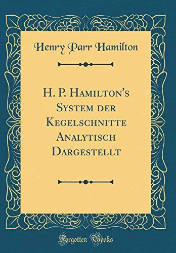 H. P. Hamilton's System der Kegelschnitte Analytisch Dargestellt (Classic Reprint)