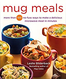 Mug Meals: More Than 100 No-Fuss Ways to Make a Delicious Microwave Meal in Minutes by [Leslie Bilderback]