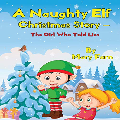 A Naughty Elf Christmas Story - The Girl Who Told Lies     Naughty Elf Helps Santa Series, Book 1              By:                                                                                                                                 Mary Fern                               Narrated by:                                                                                                                                 Clinton Herigstad                      Length: 19 mins     9 ratings     Overall 5.0
