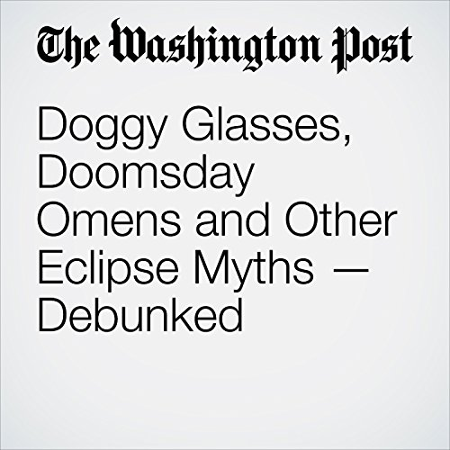 Doggy Glasses, Doomsday Omens and Other Eclipse Myths — Debunked copertina