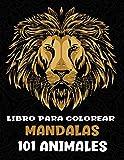 101 Animales Libro para colorear Mandalas: Creatividad, concentración y relajación con mandalas animales antiestrés - leones, tigres, lobos y otros animales exóticos