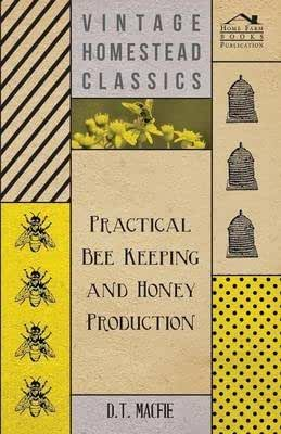 [Practical Bee Keeping and Honey Production] (By: D.T. Macfie) [published: May, 2006]