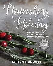 Nourishing Holiday: Grain-free, Gut-healing Food for Every Celebration