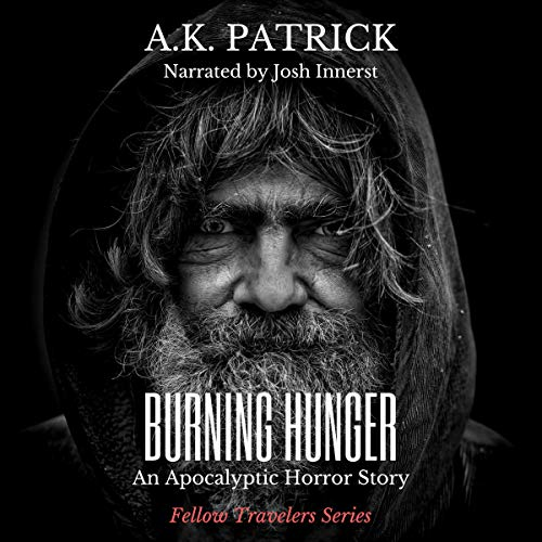 Burning Hunger: An Apocalyptic Horror Story     Fellow Travelers, Book 1              By:                                                                                                                                 A. K. Patrick                               Narrated by:                                                                                                                                 Josh Innerst                      Length: 16 mins     Not rated yet     Overall 0.0