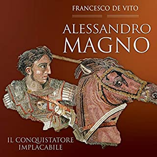Alessandro Magno: Il conquistatore implacabile                   Di:                                                                                                                                 Francesco De Vito                               Letto da:                                                                                                                                 Lorenzo Visi                      Durata:  1 ora e 20 min     14 recensioni     Totali 4,4