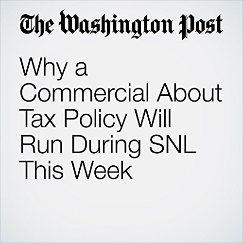 Why a Commercial About Tax Policy Will Run During SNL This Week copertina