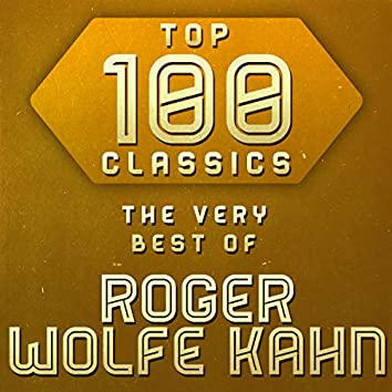 Top 100 Classics - The Very Best of Roger Wolfe Kahn