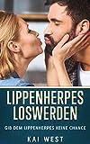 Lippenherpes loswerden: Gib dem Lippenherpes keine Chance