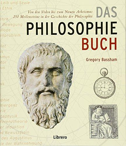 DAS PHILOSOPHIEBUCH: 250 Meilensteine in der Geschichte der Philosophie