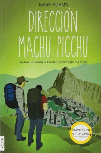 Dirección Machu Picchu : redescubriendo la ciudad perdida de los Incas