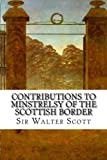 Contributions to Minstrelsy of the Scottish Border