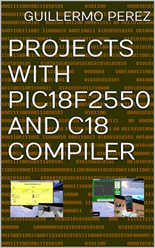 PROJECTS WITH PIC18F2550 AND C18 COMPILER (English Edition)