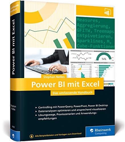 Power BI mit Excel: Das umfassende Handbuch. Controlling und Business Intelligence mit PowerQuery, PowerPivot, Power BI. Für alle Excel-Versionen!
