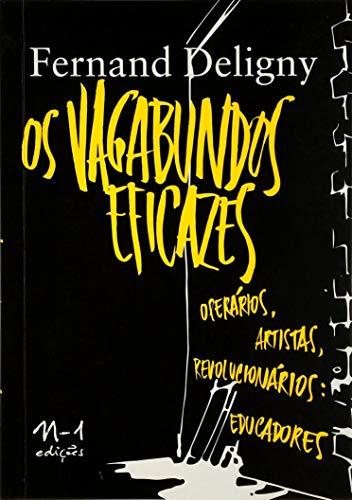 Os vagabundos eficazes: operários, artistas, revolucionários: educadores