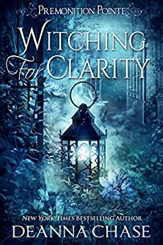 Witching For Clarity: A Paranormal Women's Fiction Novel (Premonition Pointe Book 4) by [Deanna Chase]