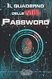 IL Quaderno delle MIE PASSWORD: Annota e conserva: username, password, indirizzi mail, account siti internet e APP, Pin e Puk del cellulare, codici ... in un unico quaderno delle tue password
