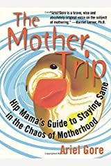 The Mother Trip: Hip Mama's Guide to Staying Sane in the Chaos of Motherhood (Live Girls) Paperback