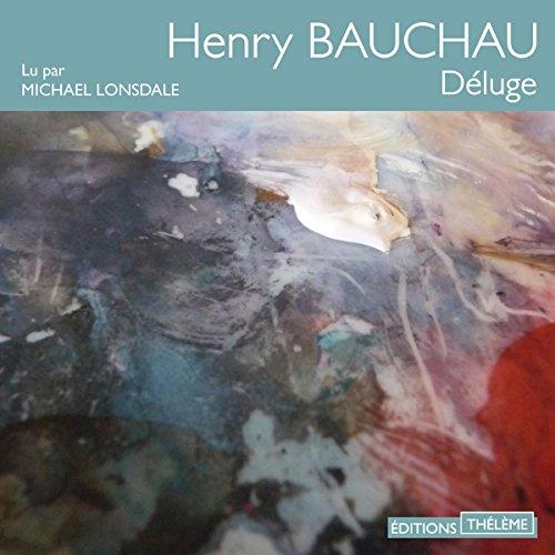 Déluge                   De :                                                                                                                                 Henri Bauchau                               Lu par :                                                                                                                                 Michaël Lonsdale                      Durée : 3 h et 57 min     Pas de notations     Global 0,0