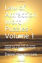 Law of Attraction Word Puzzles - Volume 1: Exercise your brain while you receive positive Law of Attraction words and phrases. (Law of Attraction Word Puzzles - 100 Puzzle Series)