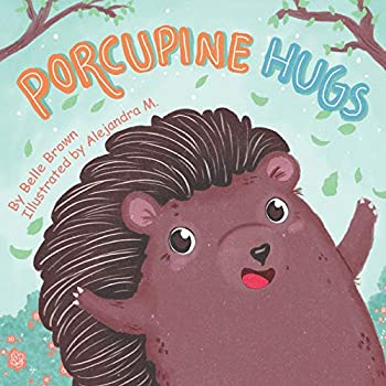 Porcupine Hugs  Children s Rhyming Picture Book About Friendship for Toddlers Pre-schoolers Kindergarten and Early Readers