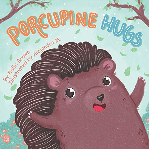 Porcupine Hugs: Children's Rhyming Picture Book About Friendship for Toddlers, Pre-schoolers, Kindergarten and Early Readers