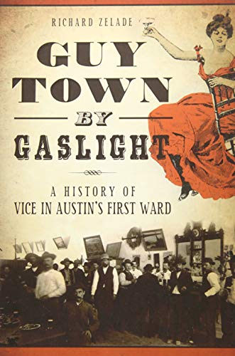 Guy Town by Gaslight:: A History of Vice in Austin's First Ward (True Crime)