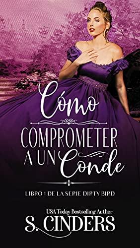 CÓMO COMPROMETER A UN CONDE: LIBRO 1 DE LA SERIE DIRTY BIRD Versión Kindle de S. Cinders