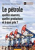 Le pétrole : quelles réserves, quelles productions et à quel prix ? (Hors Collection)