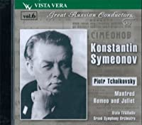Great Russian Conductors, vol. 6. Konstantin Symeonov. P. I. Tchaikovsky, Manfred. Romeo & Juliete