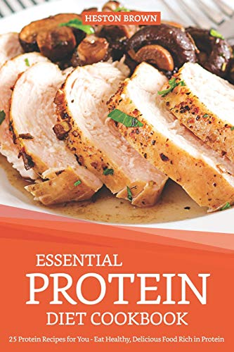 Essential Protein Diet Cookbook: 25 Protein Recipes for You - Eat Healthy, Delicious Food Rich in Protein