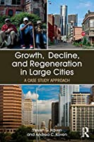 Growth, Decline, and Regeneration in Large Cities (The Metropolis and Modern Life)
