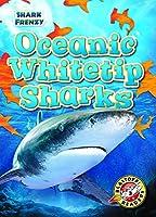 Oceanic Whitetip Sharks (Shark Frenzy: Blastoff Readers. Level 3)